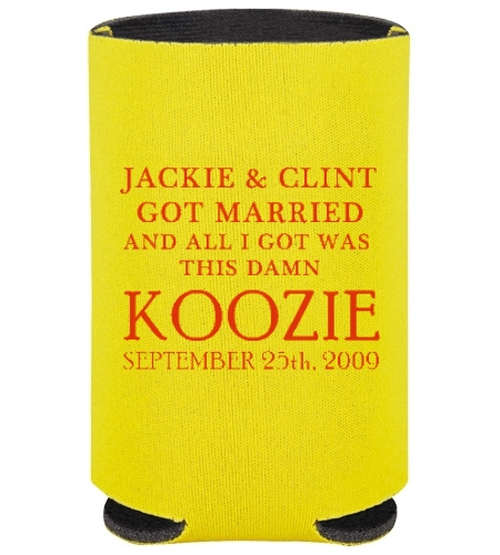 One Fun Idea For Your Guests Is Wedding Koozies Most People Drink Something From A Can And